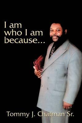 I am Who I am Because...