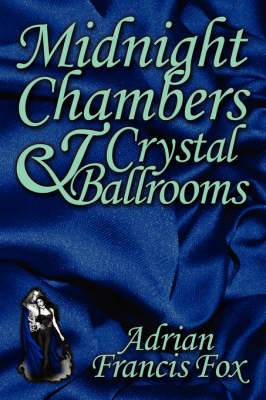 Midnight Chambers and Crystal Ballrooms