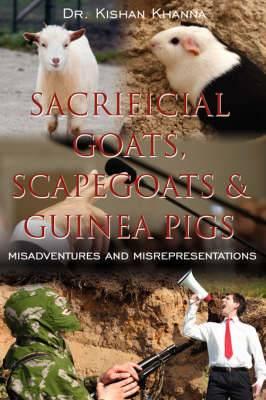 Sacrificial Goats, Scapegoats & Guinea Pigs: Misadventures and Misrepresentations