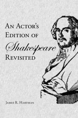 An Actor's Edition of Shakespeare Revisited