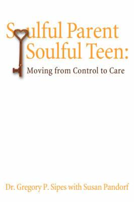 Soulful Parent-Soulful Teen: Moving From Control to Care