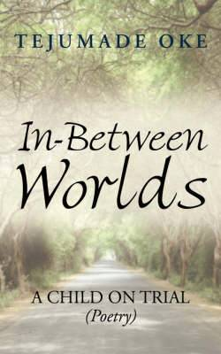 In-between Worlds: A Child on Trial (poetry)