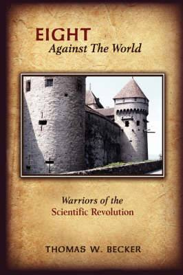 Eight Against The World: Warriors of the Scientific Revolution