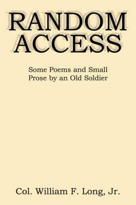 Random Access: Some Poems and Small Prose by an Old Soldier