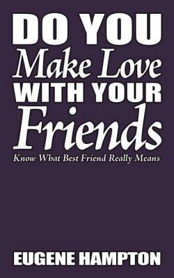 Do You Make Love With Your Friends: Know What Best Friend Really Means