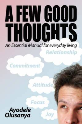 A Few Good Thoughts: An Essential Manual for Everyday Living