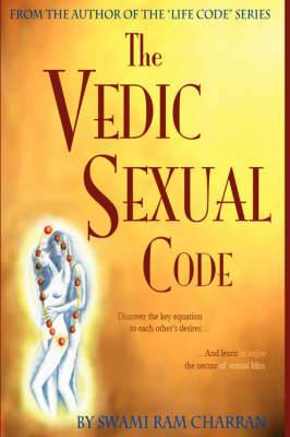 Vedic Sexual Code: Enjoy a Complete and Fulfilling Relationship With Your Lover