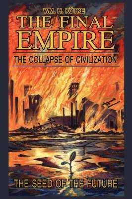 The Final Empire: The Collapse of Civilization and the Seed of the Future