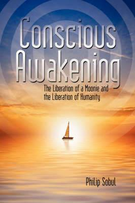 Conscious Awakening: The Liberation of a Moonie and the Liberation of Humanity