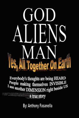 God, Aliens, Man: Yes, All Together on Earth
