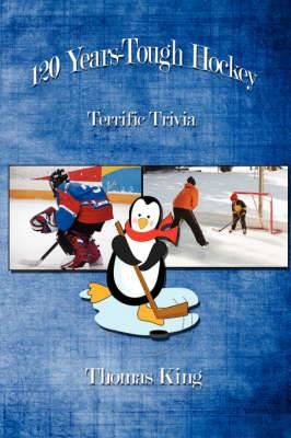 120 Years-Tough Hockey: Terrific Trivia II