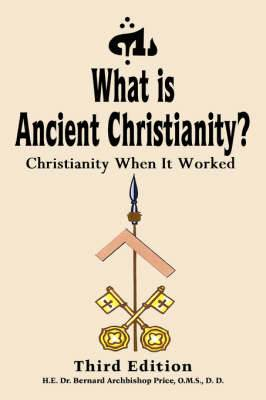 What is Ancient Christianity?: Christianity When it Worked