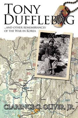 TONY DUFFLEBAG ...and Other Remembrances of the War in Korea: A Soldier's Story