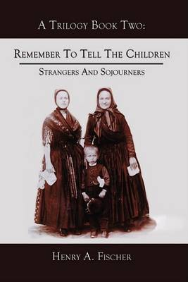 Remember To Tell The Children: Book Two: Strangers And Sojourners