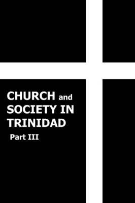 Church and Society in Trinidad 1864-1900, Part III