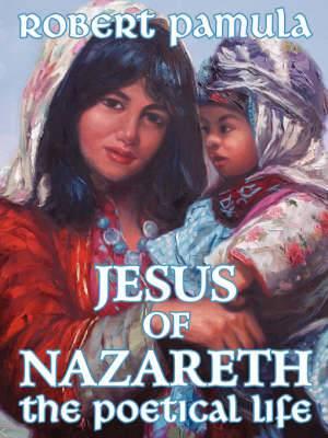 Jesus of Nazareth: The Poetical Life