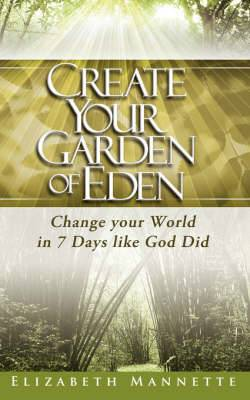 Create Your Garden of Eden: Change Your World in 7 Days Like God Did