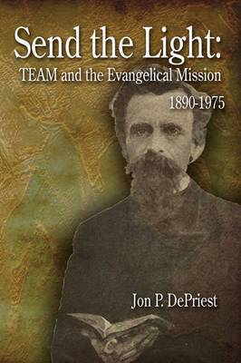 Send the Light: Team and the Evangelical Mission, 1890-1975
