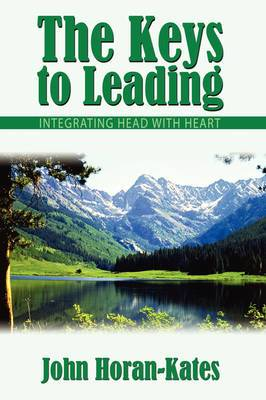 The Keys to Leading: Integrating Head With Heart