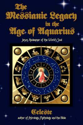 The Messianic Legacy in the Age of Aquarius: Jesus, Redeemer of the World's Soul