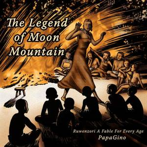The Legend of Moon Mountain: Ruwenzori A Fable For Every Age