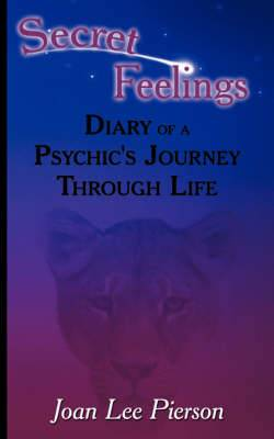 Secret Feelings: Diary of a Psychic's Journey Through Life