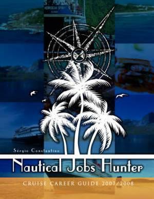 Nautical Jobs Hunter: Cruise Career Guide 2007/08