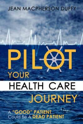 PILOT Your Health Care Journey: A 'Good' Patient' Could Be A Dead Patient