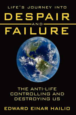Life's Journey Into Despair and Failure: The Anti-Life Controlling and Destroying Us