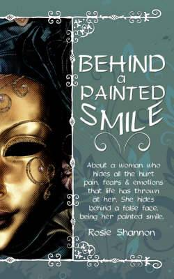 Behind a Painted Smile: About a Woman Who Hides All the Hurt, Pain, Fears and Emotions That Life Has Thrown at Her.She Hides Behind a False Face,Being Her Painted Smile.