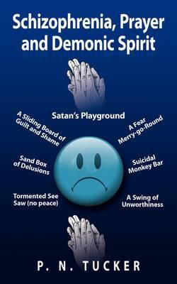 Schizophrenia, Prayer and Demonic Spirit: Satan's Playground