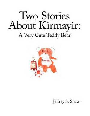 Two Stories About Kirmayir: A Very Cute Teddy Bear