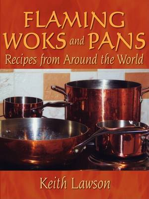Flaming Woks and Pans: Recipes from Around the World