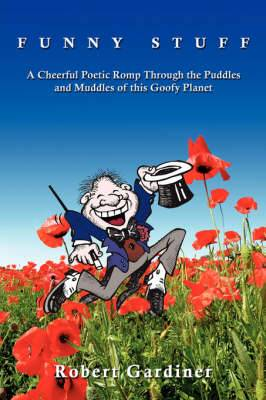Funny Stuff: A Cheerful Poetic Romp Through the Puddles and Muddles of This Goofy Planet