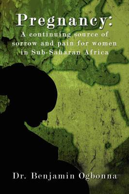Pregnancy: A Continuing Source of Sorrow and Pain for Women in Sub-Saharan Africa