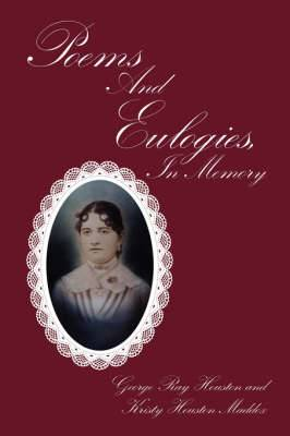 Poems and Eulogies, in Memory