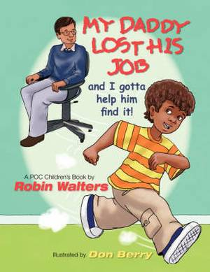 My Daddy Lost His Job and I Gotta Help Him Find It!: A POC Children's Book