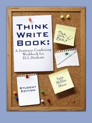 Think Write Book: A Sentence Combining Workbook for ELL Students