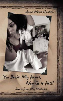 You Broke My Heart, Now Go to Hell!: Learn from My Mistakes