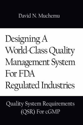 Designing a World-class Quality Management System for FDA Regulated Industries: Quality System Requirements (QSR) for CGMP