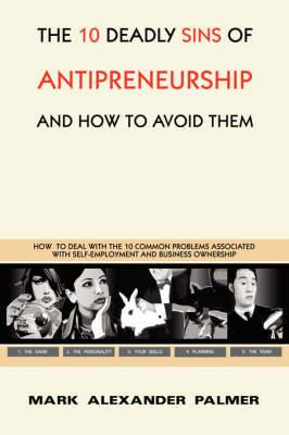 The 10 Deadly Sins of Antipreneurship: And How To Avoid Them