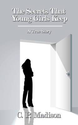The Secrets That Young Girls Keep: A True Story