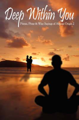 Deep Within You: Poems, Prose and Wise Sayings of African Origin 2