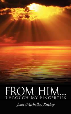 From Him...: Through My Fingertips