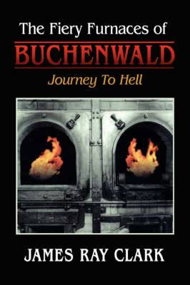 The Fiery Furnaces of Buchenwald: Journey to Hell