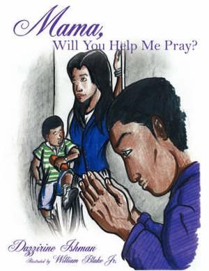 Mama, Will You Help Me Pray?