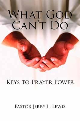 What God Can't Do: Keys to Prayer Power