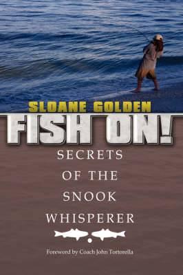 Fish On!: (Secrets of the Snook Whisperer)