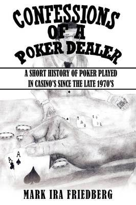 Confessions of a Poker Dealer: A Short History of Poker Played in Casino's Since the Late 1970's