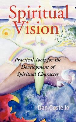 Spiritual Vision: Practical Tools for the Development of Spiritual Character